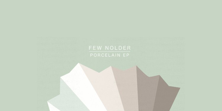 Porcelain EP by Few Nolder. Photo by Needwant