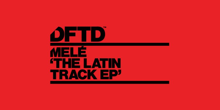 The Latin Track EP by Melé. DFTD