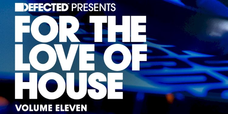 Defected presents For The Love Of House Volume 11. Photo by Defected Records