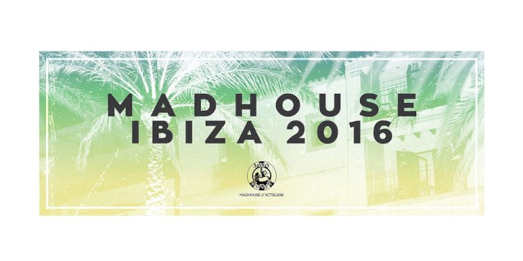Madhouse presents Madhouse Ibiza 2016. Photo by Madhouse Records