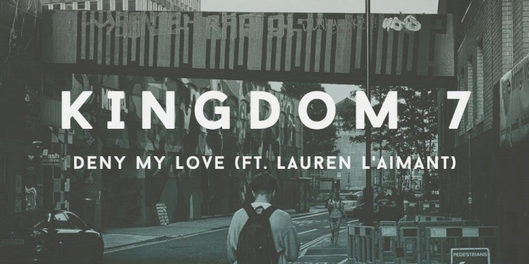 Deny My Love by Kingdom 7 feat. Lauren L'aimant
